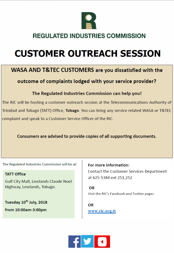 Tobago we are coming! WASA and T&TEC customers are you dissatisfied with the outcome of complaints lodged with your service provider? The RIC will be hosting an outreach session at the TATT office Tobago: Gulf City Mall Lowlands on Tuesday 10th July, 2018 from 10:00am - 3:00pm. Consumers are advised to provide copies of all supporting documents.